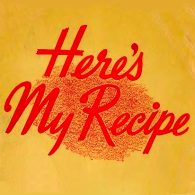 Here's My Recipe